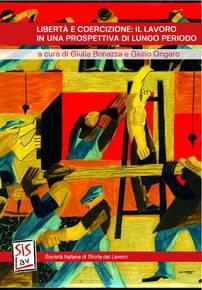 Libertà e coercizione: il lavoro in una prospettiva di lungo periodo, a cura di Giulia Bonazza e Giulio Ongaro
