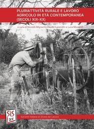 Pluriattività rurale a lavoro agricolo in età contemporanea (secoli XIX-XX), a cura di  Niccolò Mignemi, Claudio Lorenzini e Luca Mocarelli