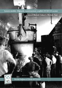 Lavoro mobile. Migranti, organizzazioni, conflitti (XVIII-XX secolo) a cura di Michele Colucci e Michele Nani